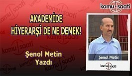 AKADEMİDE HİYERARŞİ DE NE DEMEK! - Şenol Metin'in Kaleminden!