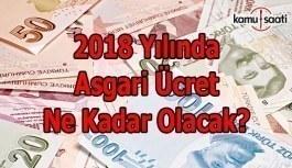 2018 yılında Asgari Ücret ne kadar olacak?