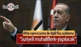 Erdoğan'dan Afrin Operasyonu hakkında önemli açıklama