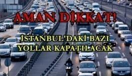 İstanbullular aman dikkat! Bu yollar trafiğe kapatılacak