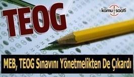 MEB, TEOG sınavını yönetmelikten de çıkardı