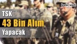 TSK'da 43 bin personel alımı yapılacak