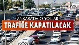 Ankara'da 4 gün boyunca bu yollar trafiğe kapatılacak
