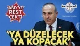Bakan Çavuşoğlu'ndan ABD'ye sert mesaj: Ya düzelecek ya da kopacak!