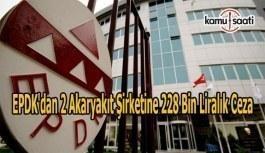 EPDK'dan 2 akaryakıt şirketine 228 bin liralık ceza