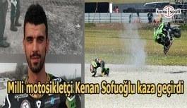 Milli motosikletçi Kenan Sofuoğlu kaza...