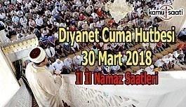 30 Mart 2018 Cuma Hutbesi ve 81 İl Namaz Saatleri - Diyanet Cuma Hutbesi Yayımlandı