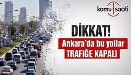 Araç sahipleri dikkat! Ankara'da bu yollar trafiğe kapatılacak
