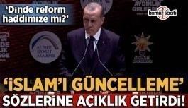 Cumhurbaşkanı Erdoğan: İslam kıyamete kadar asla değişmeyecektir
