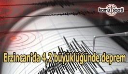 Erzincan'da 4,2 büyüklüğünde deprem