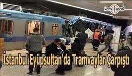 Eyüpsultan'da tramvaylar çarpıştı- Yaralılar var