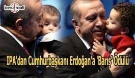 IPA'dan Cumhurbaşkanı Erdoğan'a 'barış' ödülü