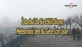 İstanbul'da sis etkili oluyor- Meteoroloj bu gece için de uyardı