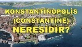 Konstantinopolis (Constantine) neresidir? Hangi şehrin eski adıdır?