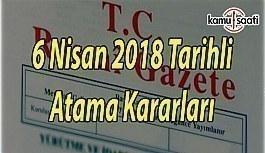 6 Nisan 2018 tarihli Atama Kararları - Resmi Gazete Atama Kararları