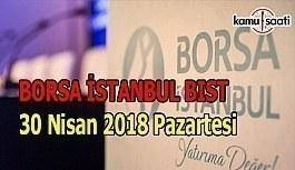 Borsa haftaya yükselişle başladı - Borsa İstanbul BİST 30 Nisan 2018 Pazartesi