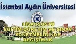 İstanbul Aydın Üniversitesi Lisansüstü Eğitim-Öğretim ve Sınav Yönetmeliğinde Değişiklik