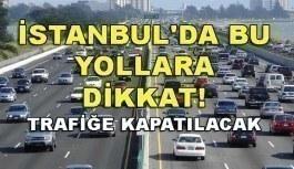 İstanbul'da bu yollara dikkat! Trafiğe kapatılan yollar...