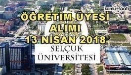Selçuk Üniversitesi Akademik Personel Alım İlanı - 13 Nisan 2018