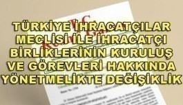 Türkiye İhracatçılar Meclisi ile İhracatçı Birliklerinin Kuruluş ve Görevleri Hakkında Yönetmelikte Değişiklik