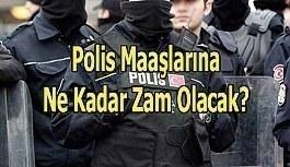 Polis Maaşlarına Ne Kadar Zam Olacak?