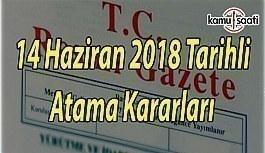 14 Haziran 2018 Perşembe Tarihli Atama Kararları - Resmi Gazete Atama Kararları