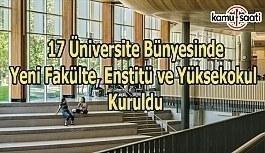 17 üniversite bünyesinde yeni fakülte, enstitü ve yüksekokul kuruldu