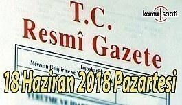 18 Haziran 2018 Pazartesi Tarihli TC Resmi Gazete Kararları