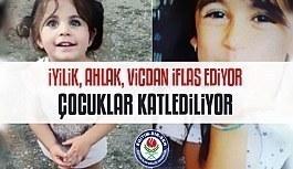 İyilik, ahlak, vicdan iflas ediyor çocuklar katlediliyor