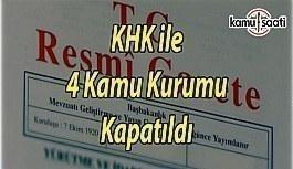 Son yayımlanan KHK ile 4 kamu kurumu kapatıldı
