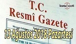 13 Ağustos 2018 Pazartesi Tarihli TC Resmi Gazete Kararları