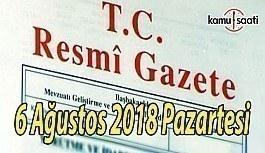 6 Ağustos 2018 Pazartesi Tarihli TC Resmi Gazete Kararları