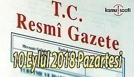 10 Eylül 2018 Pazartesi Tarihli TC Resmi Gazete Kararları