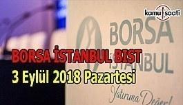 Borsa haftaya düşüşle başladı - Borsa İstanbul BİST 3 Eylül 2018 Pazartesi