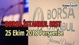 Borsa güne düşüşle başladı - Borsa İstanbul BİST 25 Ekim 2018 Perşembe