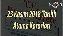 23 Kasım 2018 Cuma Tarihli Resmi Gazete Atama Kararları
