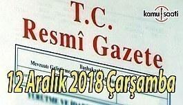 12 Aralık 2018 Çarşamba Tarihli TC Resmi Gazete Kararları
