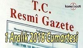 1 Aralık 2018 Cumartesi Tarihli TC Resmi Gazete Kararları