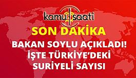 Bakan Soylu: Ülkemizdeki Suriyeli sayısı...