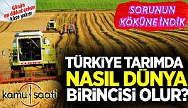Türkiye Tarımındaki Sorunlar, Türkiye Tarımda Nasıl Dünya Birincisi Olur?
