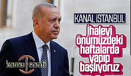 Cumhurbaşkanı Erdoğan: Kanal İstanbul'un İhalesi Önümüzdeki Haftalarda YAPILACAK