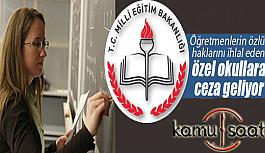 Öğretmenlerin özlük haklarını ihlal eden özel okullara ceza verilecek