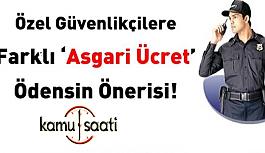 Özel Güvenlikçilere Farklı Asgari Ücret Talebi!