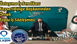 Öztaşıma İş Sendikası Kayseri Bölge Başkanından Örnek  Toplu İş Sözleşmesi