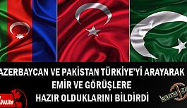 AZERBAYCAN VE PAKİSTAN TÜRKİYE'Yİ ARAYARAK  EMİR VE GÖRÜŞLERE  HAZIR OLDUKLARINI BİLDİRDİ
