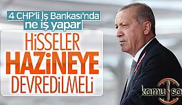 CHP'nin İş Bankası'ndaki hisseleri hazineye Devredilecek!