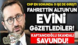 CHP Fahrettin Altun'un Evini Gözetledi! Bu Kadarınada Artık Pes Diyeceksiniz