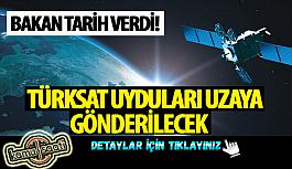Bakan açıkladı! Türksat uyduları uzaya...