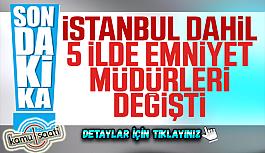İstanbul dahil 5 ilin emniyet müdürü değişti! İşte İstanbul Adana Kahramanmaraş Gümüşhane ve Niğde Emniyet Müdürleri