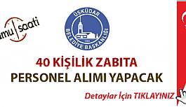 Üsküdar Belediye Başkanlığı 40 Zabıta Memuru PERSONEL ALIMI yapacak